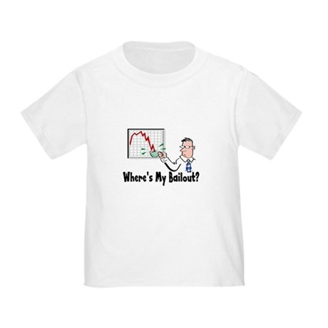 Where's My Bailout? Toddler T-Shirt