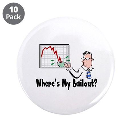 Where's My Bailout? 3.5&quot; Button (10 pack)