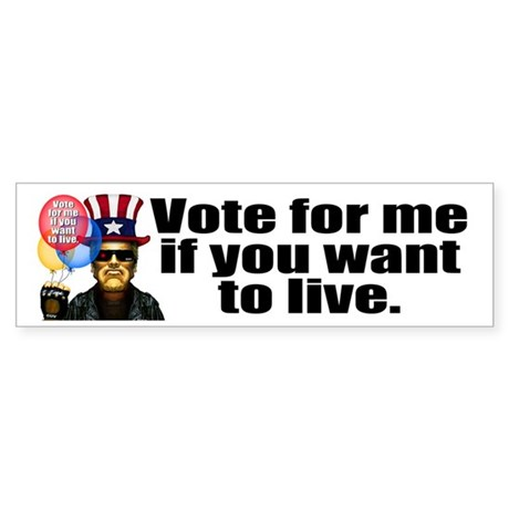 Vote for me if you want to li Bumper Sticker