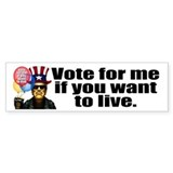 Vote for me if you want to li Bumper Bumper Stickers