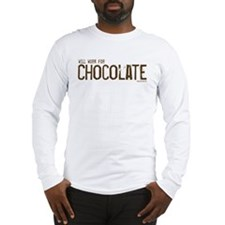 Will work for Chocolate Long Sleeve T-Shirt
