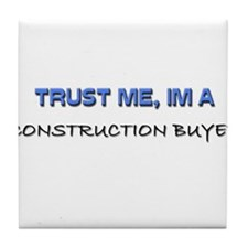 Trust Me I'm a Construction Buyer Tile Coaster