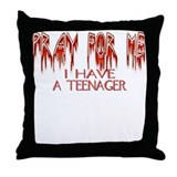 Pray For Me, I have a Teenage Throw Pillow