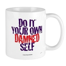Do it your own damned self! Mug