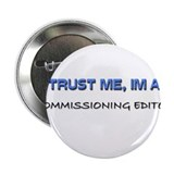 Trust Me I'm a Commissioning Editor 2.25&quot; Button