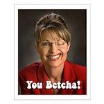 YOU BETCHA Sarah Palin Small Poster