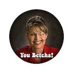 """YOU BETCHA 3.5"""" Sarah Palin Button"""