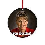 YOU BETCHA Sarah Palin Ornament (Round)