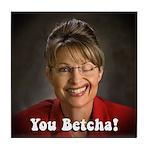 YOU BETCHA Sarah Palin Tile Coaster