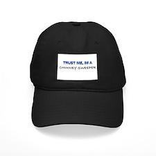 Trust Me I'm a Chimney Sweeper Baseball Hat