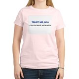 Trust Me I'm a Childcare Worker T-Shirt