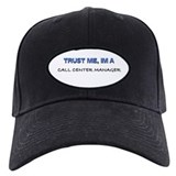 Trust Me I'm a Call Center Manager Baseball Hat