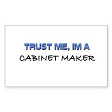 Trust Me I'm a Cabinet Maker Rectangle Decal