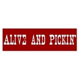 Alive and PIckin' Bumper Car Sticker