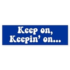 Keep on, Keepin' on Bumper Bumper Sticker