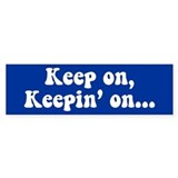 Keep on, Keepin' on Bumper Bumper Stickers