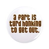 "A FART IS A TURD HONKING TO G 3.5"" Button"