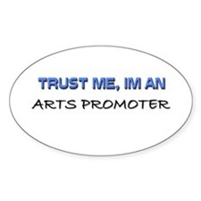 Trust Me I'm an Arts Promoter Oval Decal