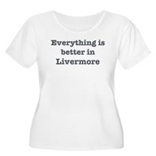 Better in Livermore T-Shirt