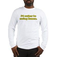 I'd rather be eating Ramen. Long Sleeve T-Shirt
