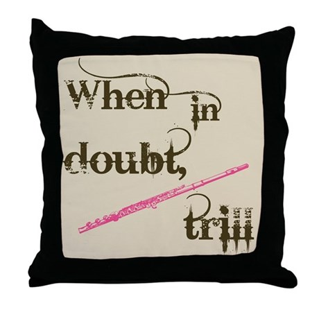 When in Doubt, Trill Throw Pillow