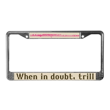 When in Doubt, Trill License Plate Frame