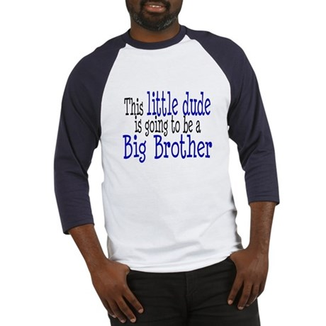 Little Dude is a Big Brother Baseball Jersey