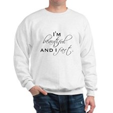 I'M BEAUTIFUL AND I FART. Sweatshirt