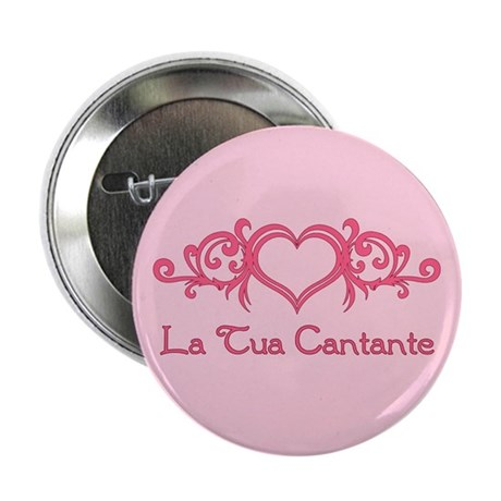 "La Tua Cantante 2.25"" Button (100 pack)"