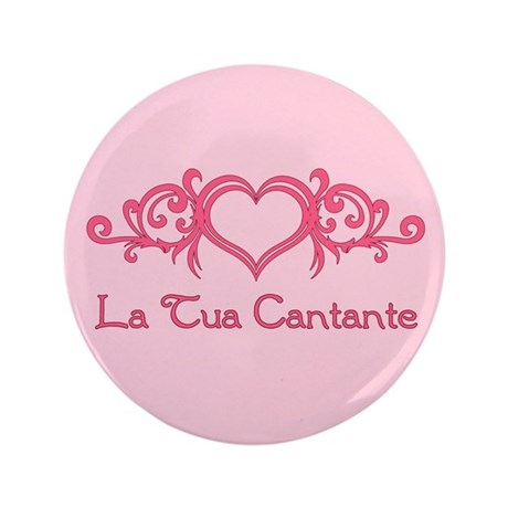 "La Tua Cantante 3.5"" Button"