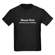 Shoot first and bury mistakes T