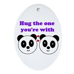 HUG THE ONE YOU'RE WITH Oval Ornament