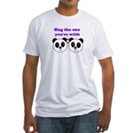 HUG THE ONE YOU'RE WITH Fitted T-Shirt