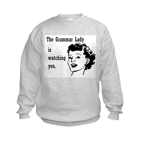 Grammar Lady is Watching You Kids Sweatshirt