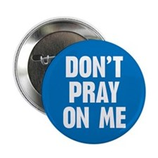 "Don't Pray On Me 2.25"" Button"