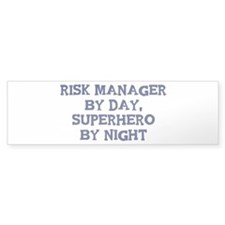 Risk Manager by day Bumper Sticker (10 pk)