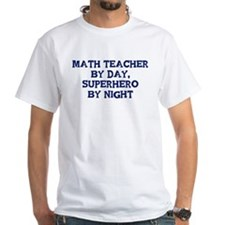 Math Teacher by day Shirt