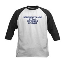Home Health Aide by day Tee