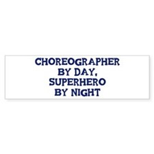 Choreographer by day Bumper Sticker (10 pk)