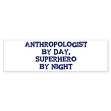 Anthropologist by day Bumper Bumper Sticker