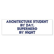 Architecture Student by day Bumper Sticker (10 pk)