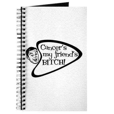 Cancer's my friend's BITCH! Journal