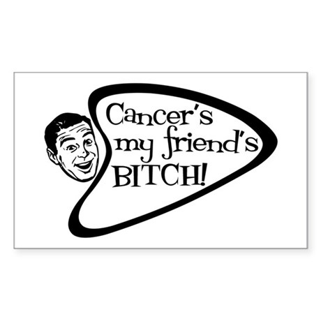 Cancer's my friend's BITCH! Rectangle Sticker