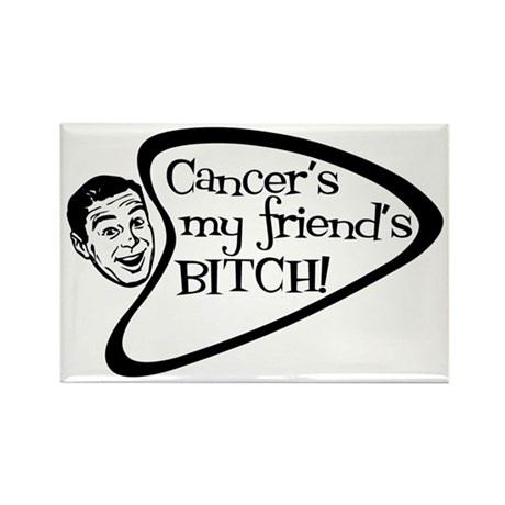 Cancer's my friend's BITCH! Rectangle Magnet