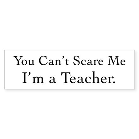 You Can't Scare Me Sticker (Bumper)