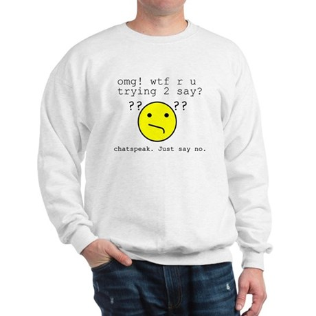 Say NO to Chatspeak Sweatshirt