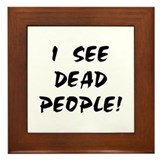 I SEE DEAD PEOPLE! Framed Tile