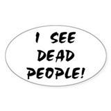 I SEE DEAD PEOPLE! Oval Bumper Stickers