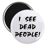 I SEE DEAD PEOPLE! Magnet