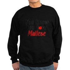 you know you love Maltese Sweatshirt